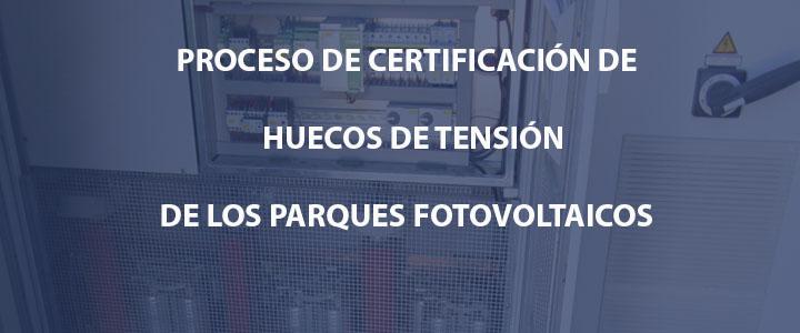 PROCESO DE CERTIFICACIÓN DE HUECOS DE TENSIÓN